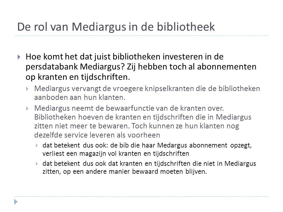 De rol van Mediargus in de bibliotheek  Hoe komt het dat juist bibliotheken investeren in de persdatabank Mediargus.