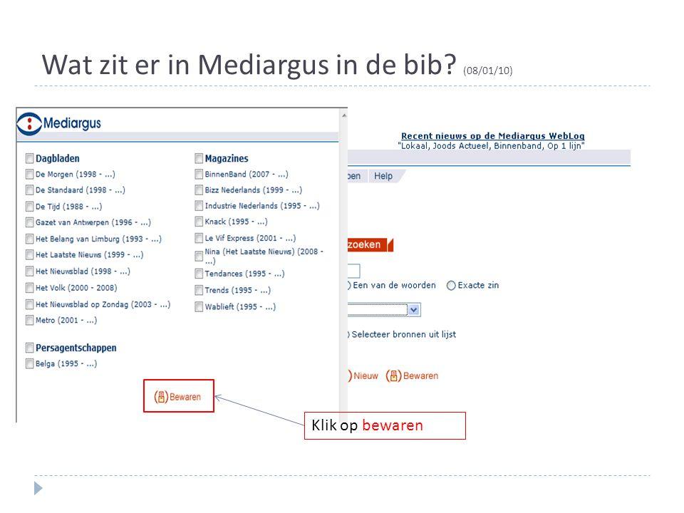 Wat zit er in Mediargus in de bib? (08/01/10) Klik op bewaren