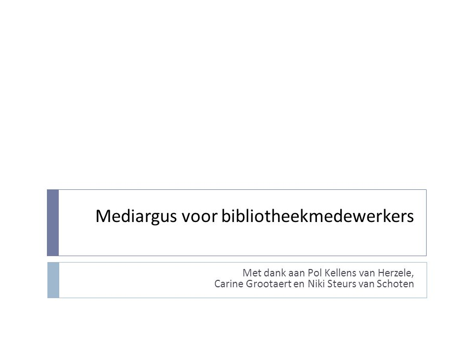 Mediargus voor bibliotheekmedewerkers Met dank aan Pol Kellens van Herzele, Carine Grootaert en Niki Steurs van Schoten