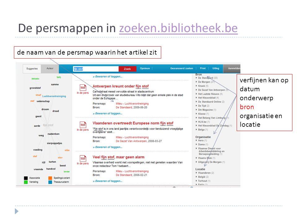De persmappen in zoeken.bibliotheek.bezoeken.bibliotheek.be de naam van de persmap waarin het artikel zit verfijnen kan op datum onderwerp bron organisatie en locatie