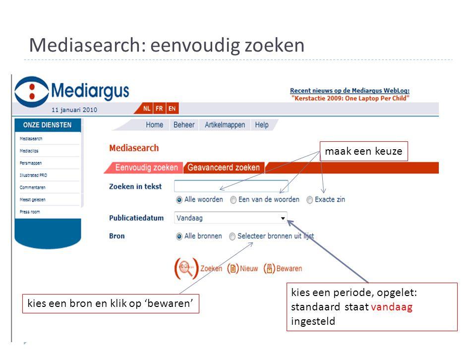 Mediasearch: eenvoudig zoeken kies een periode, opgelet: standaard staat vandaag ingesteld maak een keuze kies een bron en klik op 'bewaren'
