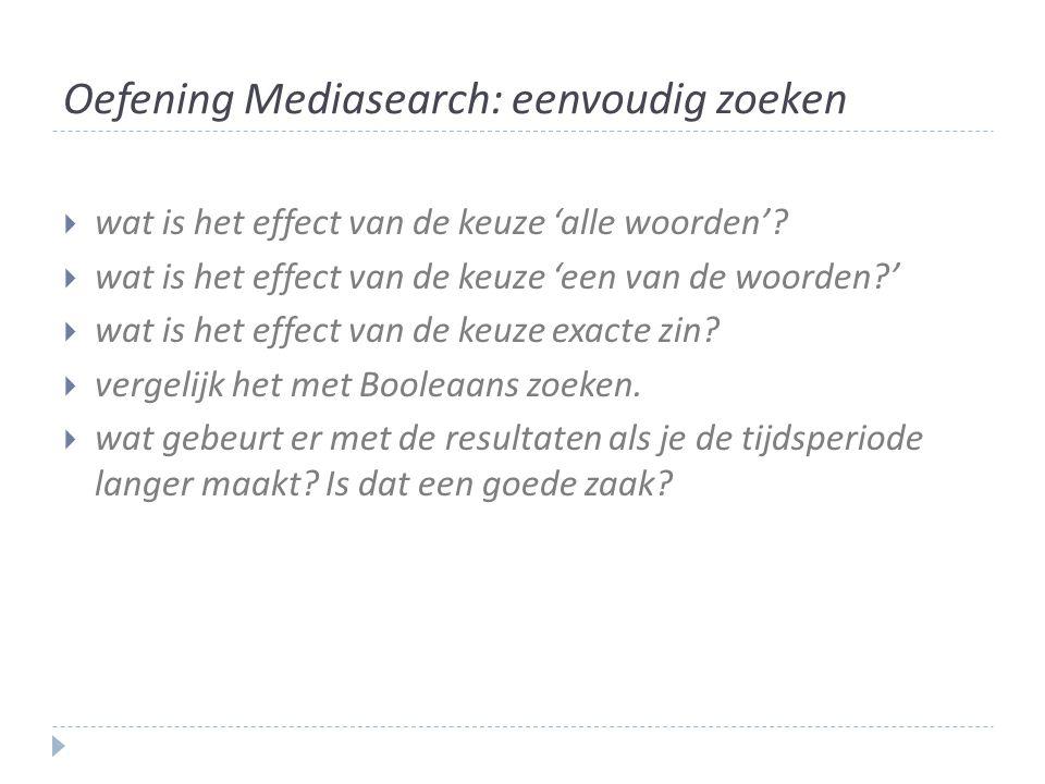 Oefening Mediasearch: eenvoudig zoeken  wat is het effect van de keuze 'alle woorden'.