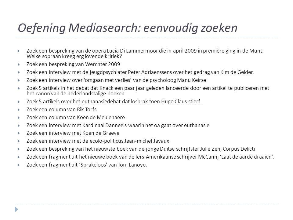 Oefening Mediasearch: eenvoudig zoeken  Zoek een bespreking van de opera Lucia Di Lammermoor die in april 2009 in première ging in de Munt.