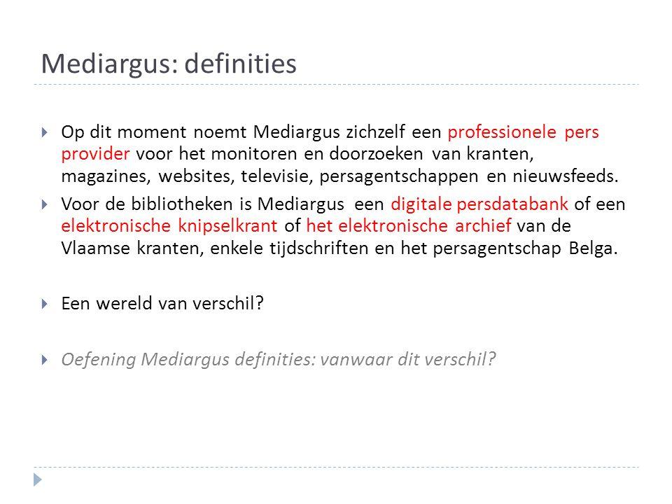 Mediargus: definities  Op dit moment noemt Mediargus zichzelf een professionele pers provider voor het monitoren en doorzoeken van kranten, magazines, websites, televisie, persagentschappen en nieuwsfeeds.