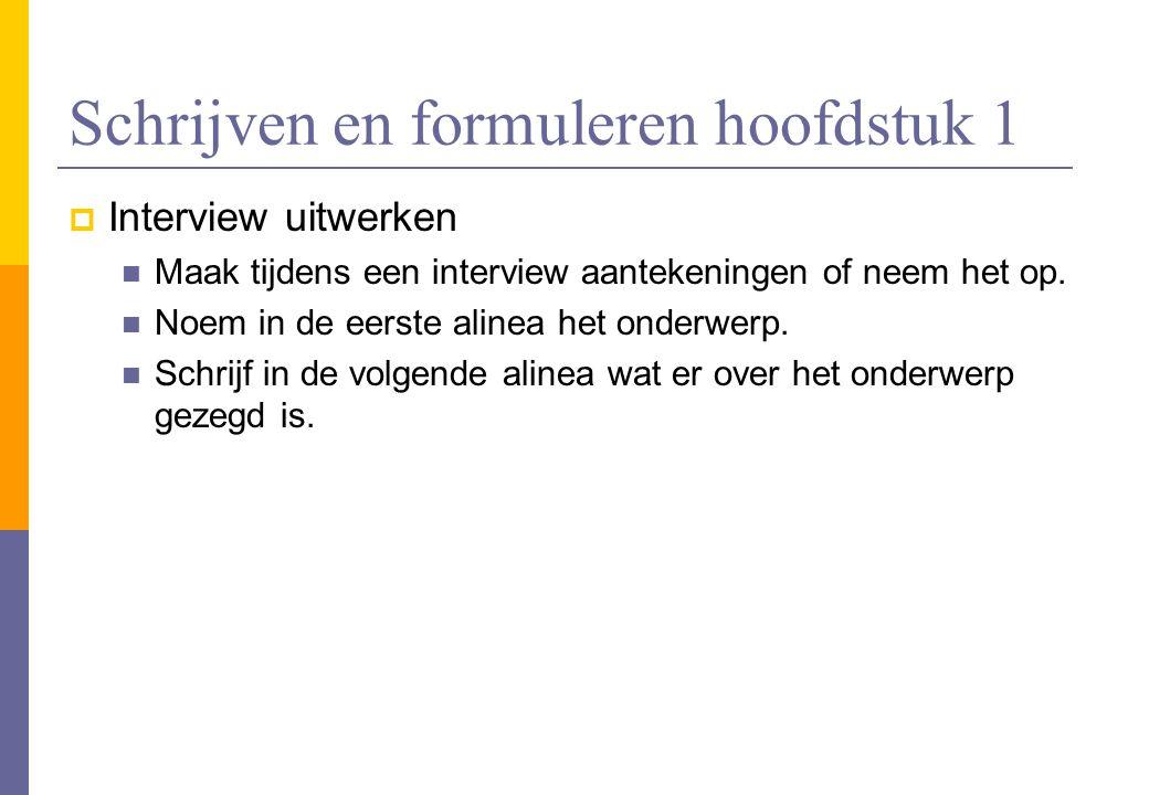 Schrijven en formuleren hoofdstuk 1  Interview uitwerken  Maak tijdens een interview aantekeningen of neem het op.  Noem in de eerste alinea het on