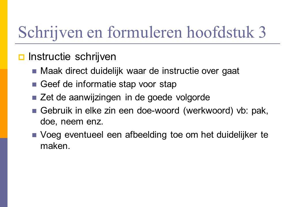 Schrijven en formuleren hoofdstuk 3  Instructie schrijven  Maak direct duidelijk waar de instructie over gaat  Geef de informatie stap voor stap 