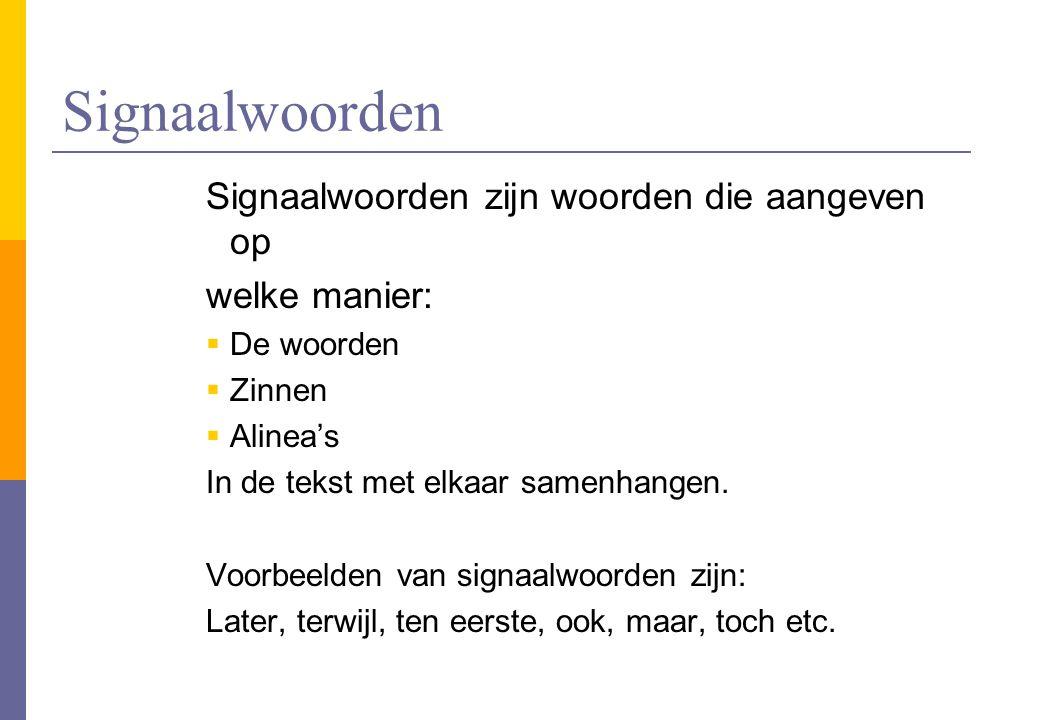 Signaalwoorden Signaalwoorden zijn woorden die aangeven op welke manier:  De woorden  Zinnen  Alinea's In de tekst met elkaar samenhangen. Voorbeel
