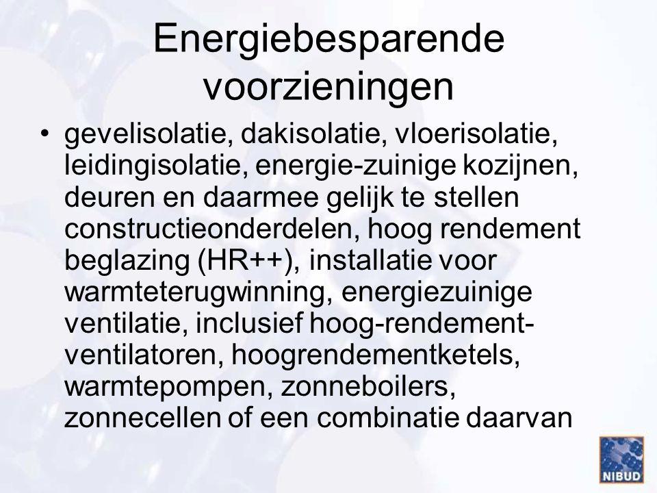 Energiebesparende voorzieningen •gevelisolatie, dakisolatie, vloerisolatie, leidingisolatie, energie-zuinige kozijnen, deuren en daarmee gelijk te ste