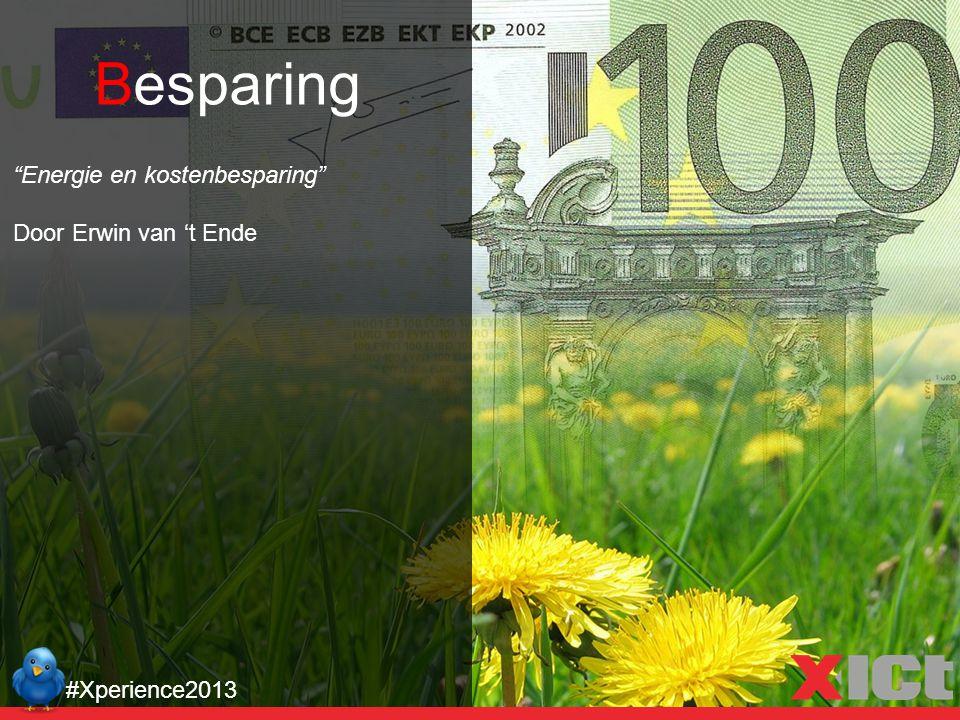 """Besparing """"Energie en kostenbesparing"""" Door Erwin van 't Ende #Xperience2013"""