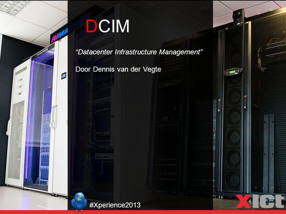 "DCIM ""Datacenter Infrastructure Management"" Door Dennis van der Vegte #Xperience2013"