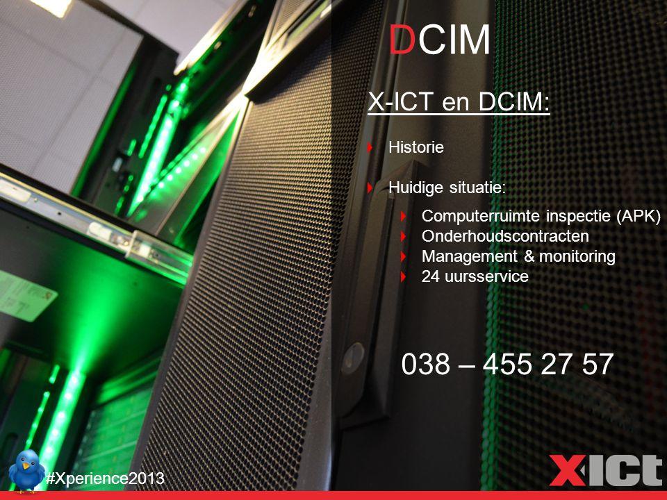 DCIM #Xperience2013 X-ICT en DCIM: Historie Huidige situatie: Computerruimte inspectie (APK) Onderhoudscontracten Management & monitoring 24 uursservi
