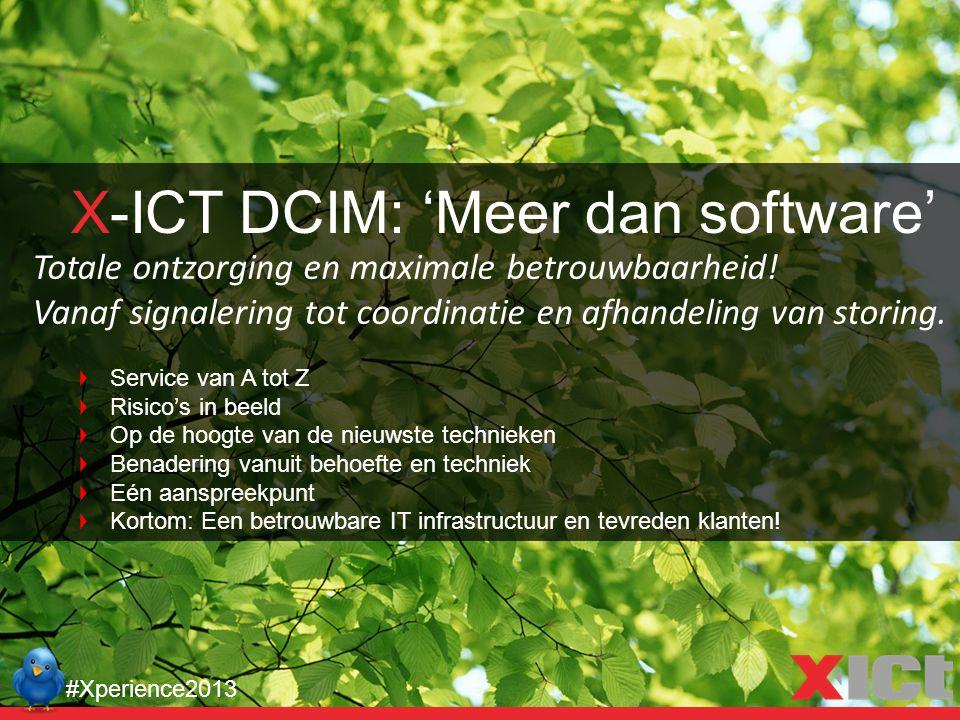 #Xperience2013 X-ICT DCIM: 'Meer dan software' Totale ontzorging en maximale betrouwbaarheid! Vanaf signalering tot coordinatie en afhandeling van sto