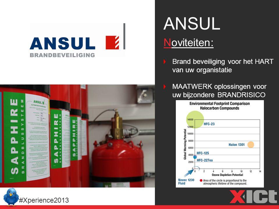 ANSUL #Xperience2013 Noviteiten: Brand beveiliging voor het HART van uw organistatie MAATWERK oplossingen voor uw bijzondere BRANDRISICO