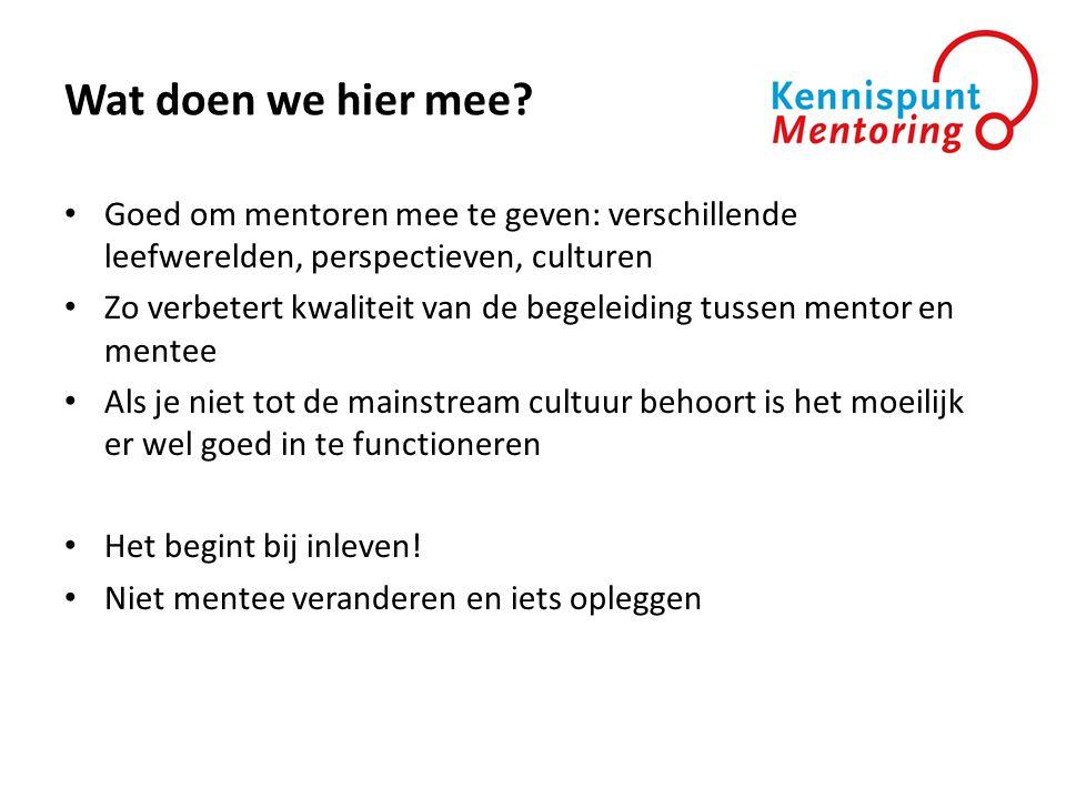 Wat doen we hier mee? • Goed om mentoren mee te geven: verschillende leefwerelden, perspectieven, culturen • Zo verbetert kwaliteit van de begeleiding