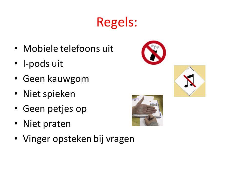 Regels: • Mobiele telefoons uit • I-pods uit • Geen kauwgom • Niet spieken • Geen petjes op • Niet praten • Vinger opsteken bij vragen