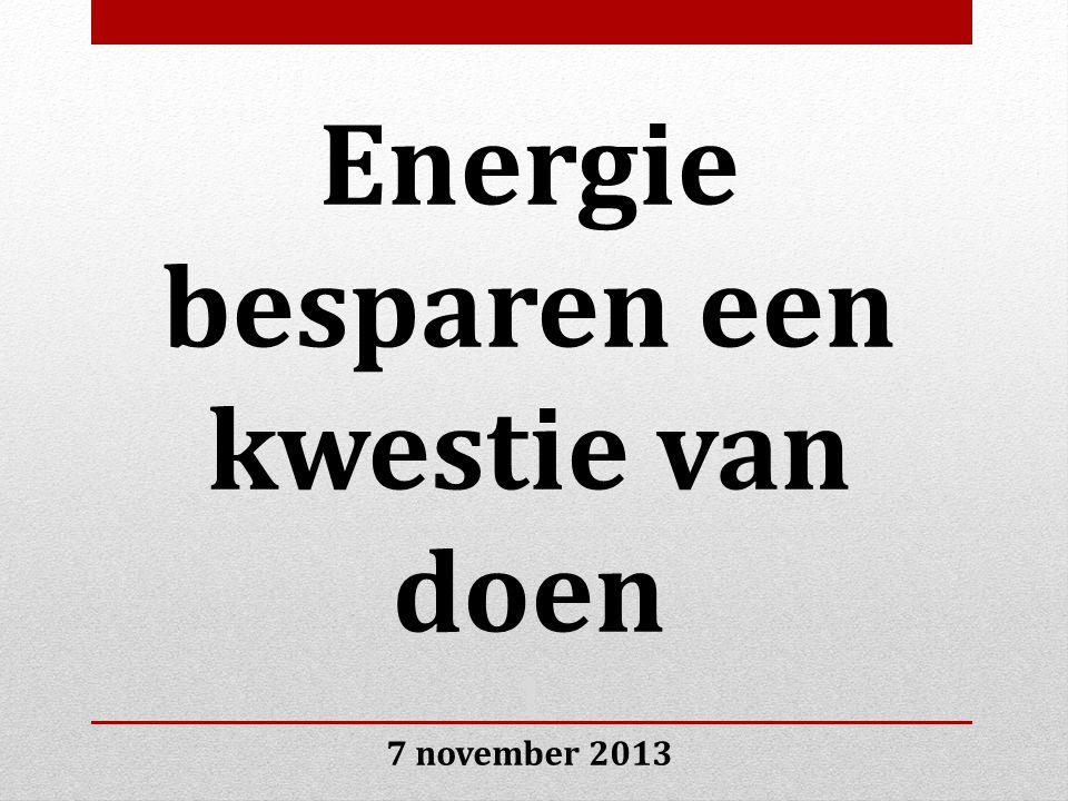 Energie besparen een kwestie van doen 1 7 november 2013