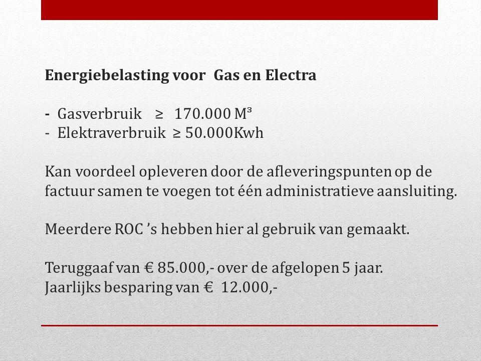 Energiebelasting voor Gas en Electra - Gasverbruik ≥ 170.000 Mᵌ - Elektraverbruik ≥ 50.000Kwh Kan voordeel opleveren door de afleveringspunten op de f