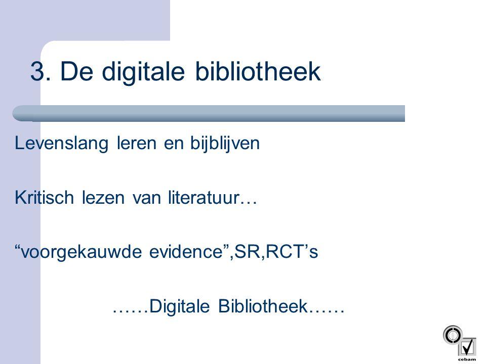"""3. De digitale bibliotheek Levenslang leren en bijblijven Kritisch lezen van literatuur… """"voorgekauwde evidence"""",SR,RCT's ……Digitale Bibliotheek……"""