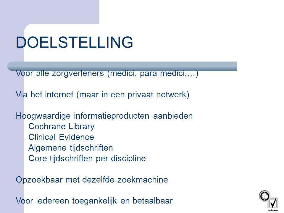 DOELSTELLING Voor alle zorgverleners (medici, para-medici,…) Via het internet (maar in een privaat netwerk) Hoogwaardige informatieproducten aanbieden