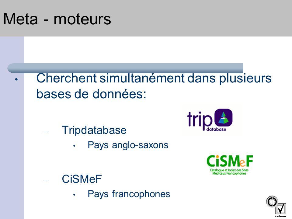 • Cherchent simultanément dans plusieurs bases de données: – Tripdatabase • Pays anglo-saxons – CiSMeF • Pays francophones Meta - moteurs