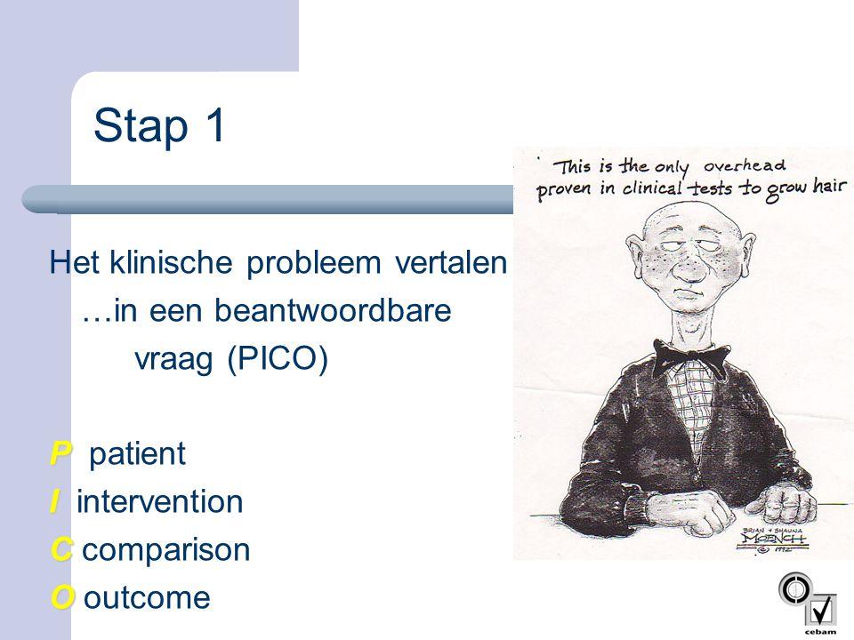 Stap 1 Het klinische probleem vertalen … …in een beantwoordbare vraag (PICO) P P patient I I intervention C C comparison O O outcome