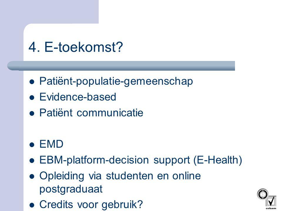 4. E-toekomst?  Patiënt-populatie-gemeenschap  Evidence-based  Patiënt communicatie  EMD  EBM-platform-decision support (E-Health)  Opleiding vi
