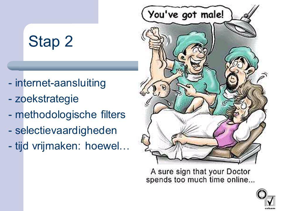 Stap 2 - internet-aansluiting - zoekstrategie - methodologische filters - selectievaardigheden - tijd vrijmaken: hoewel…