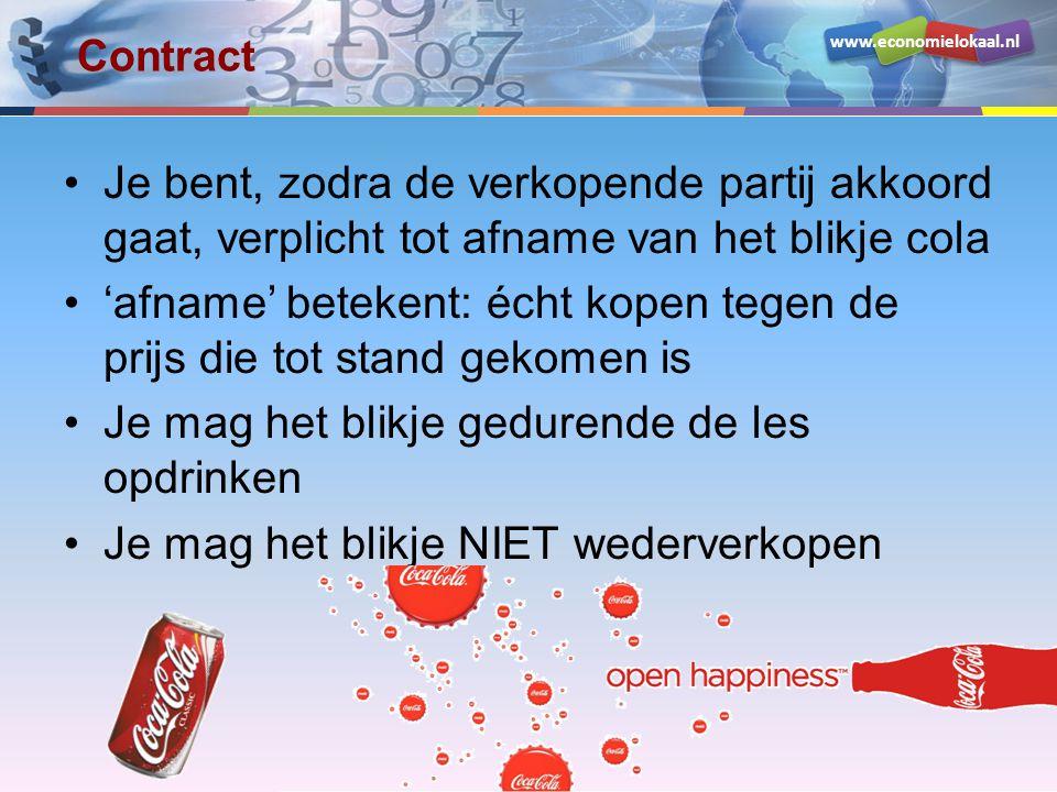 www.economielokaal.nl Contract •Je bent, zodra de verkopende partij akkoord gaat, verplicht tot afname van het blikje cola •'afname' betekent: écht kopen tegen de prijs die tot stand gekomen is •Je mag het blikje gedurende de les opdrinken •Je mag het blikje NIET wederverkopen