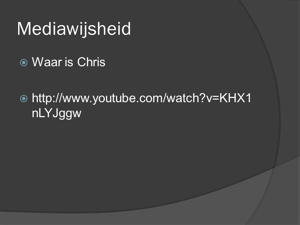Mediawijsheid  Waar is Chris  http://www.youtube.com/watch?v=KHX1 nLYJggw