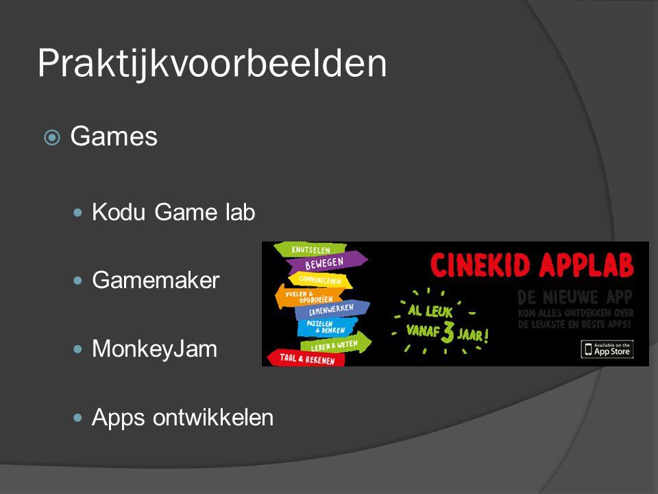 Praktijkvoorbeelden  Games  Kodu Game lab  Gamemaker  MonkeyJam  Apps ontwikkelen