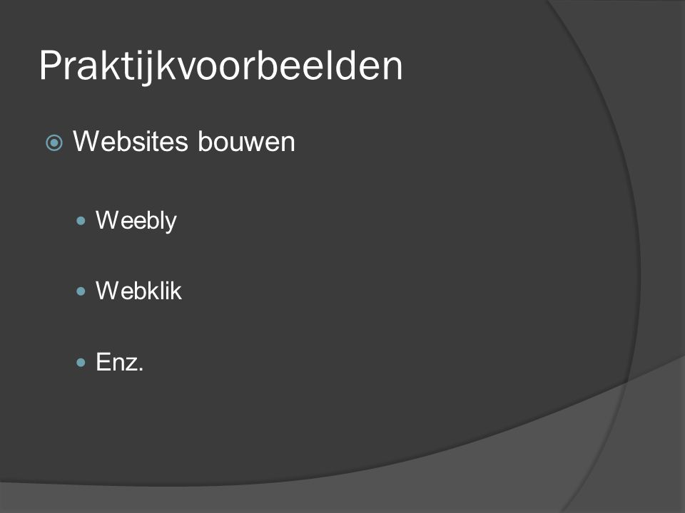 Praktijkvoorbeelden  Websites bouwen  Weebly  Webklik  Enz.