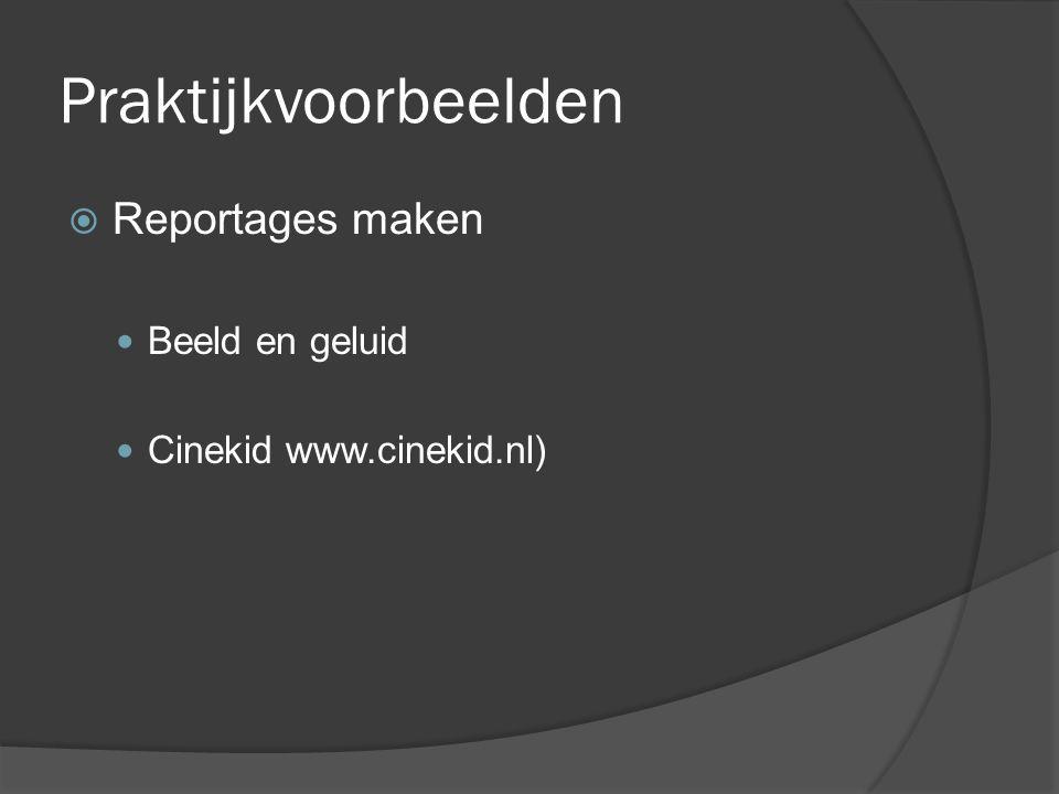 Praktijkvoorbeelden  Reportages maken  Beeld en geluid  Cinekid www.cinekid.nl)