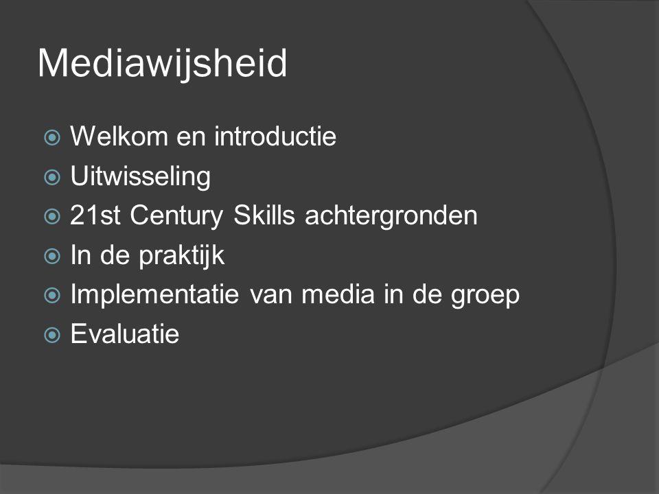Mediawijsheid  Welkom en introductie  Uitwisseling  21st Century Skills achtergronden  In de praktijk  Implementatie van media in de groep  Eval