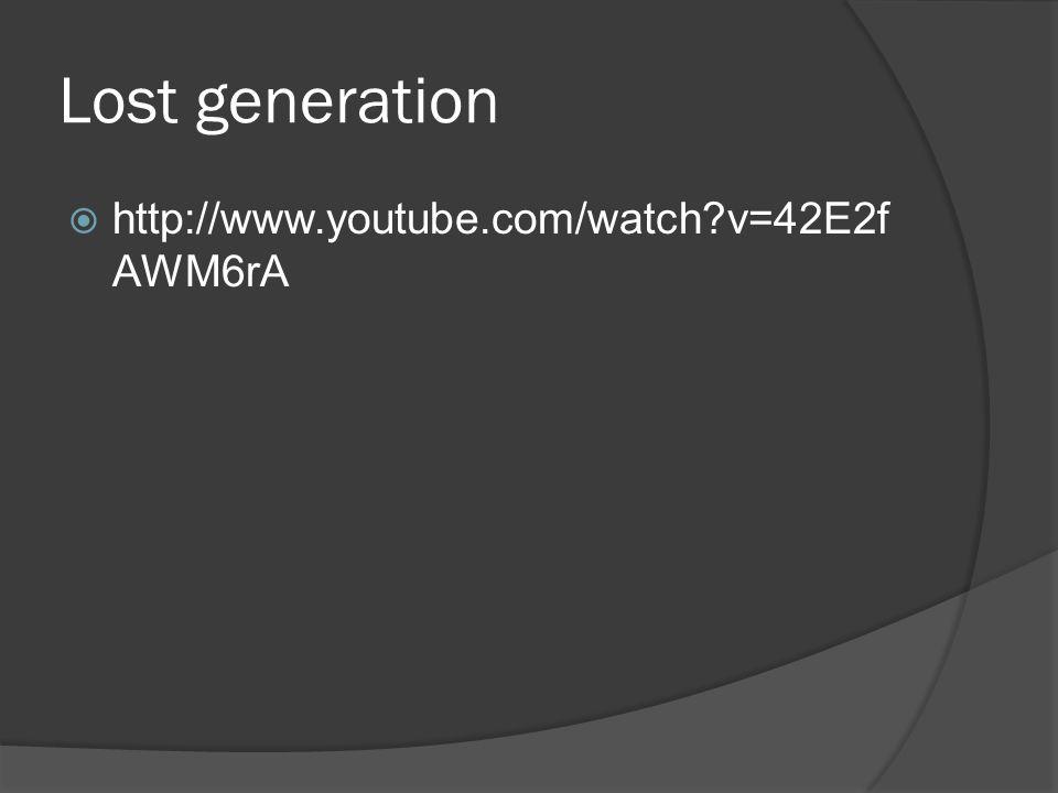 Lost generation  http://www.youtube.com/watch?v=42E2f AWM6rA