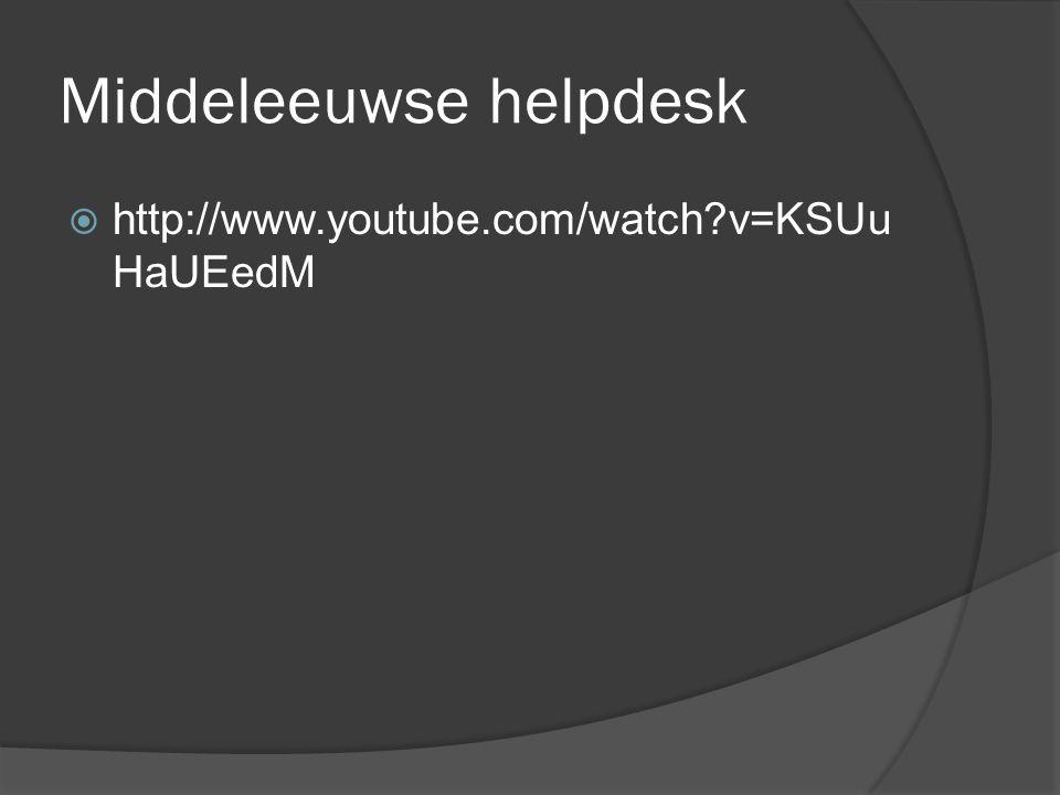 Middeleeuwse helpdesk  http://www.youtube.com/watch?v=KSUu HaUEedM