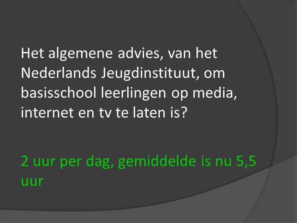 Het algemene advies, van het Nederlands Jeugdinstituut, om basisschool leerlingen op media, internet en tv te laten is? 2 uur per dag, gemiddelde is n