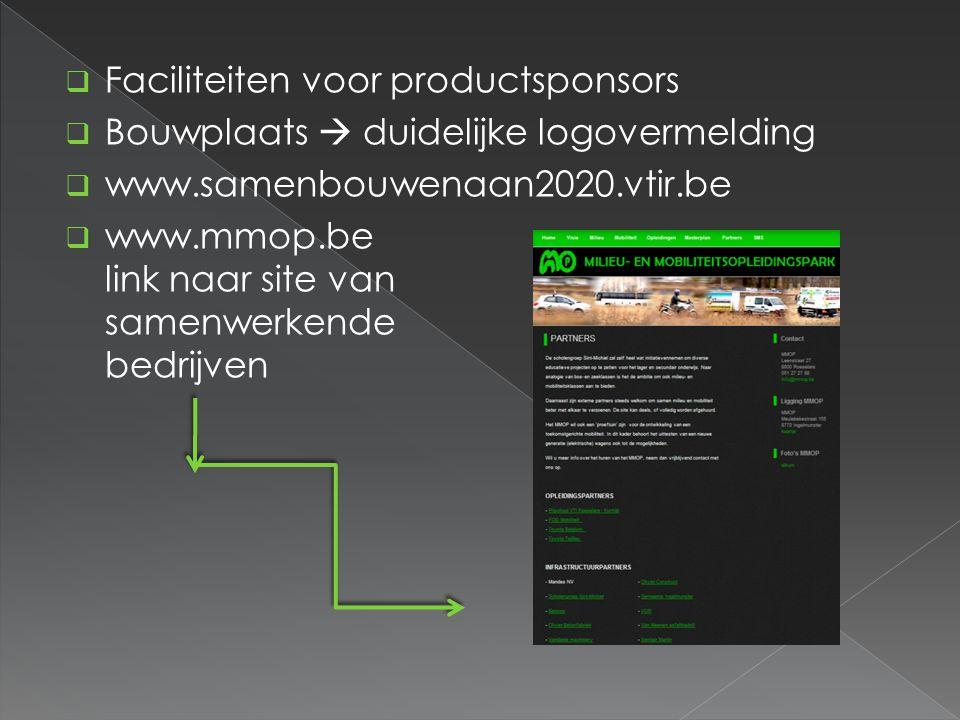  Faciliteiten voor productsponsors  Bouwplaats  duidelijke logovermelding  www.samenbouwenaan2020.vtir.be  www.mmop.be link naar site van samenwerkende bedrijven
