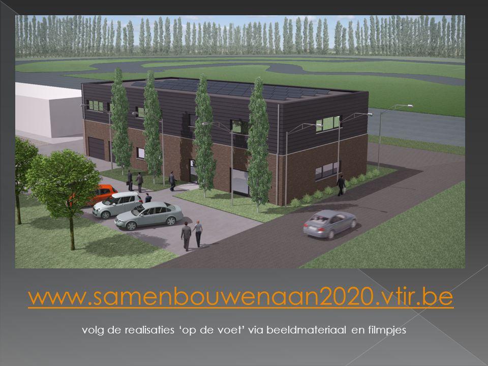 www.samenbouwenaan2020.vtir.be volg de realisaties 'op de voet' via beeldmateriaal en filmpjes