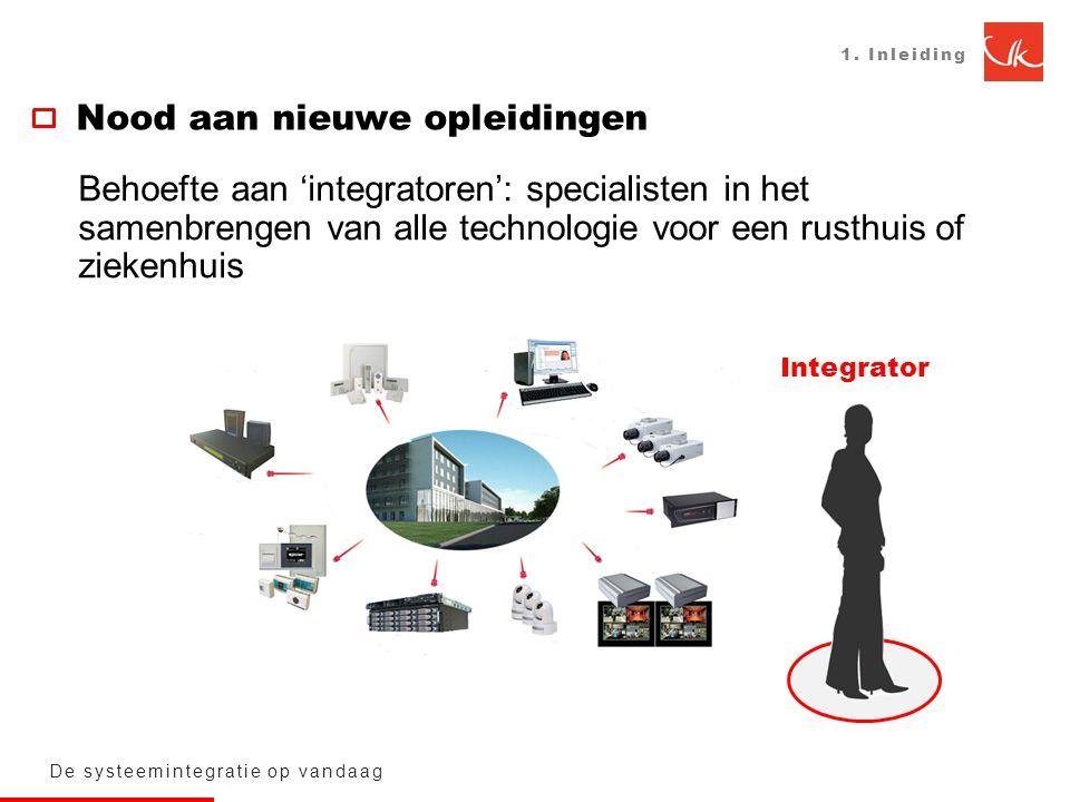 1. Inleiding Nood aan nieuwe opleidingen De systeemintegratie op vandaag Behoefte aan 'integratoren': specialisten in het samenbrengen van alle techno