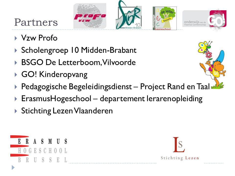 Partners  Vzw Profo  Scholengroep 10 Midden-Brabant  BSGO De Letterboom, Vilvoorde  GO! Kinderopvang  Pedagogische Begeleidingsdienst – Project R