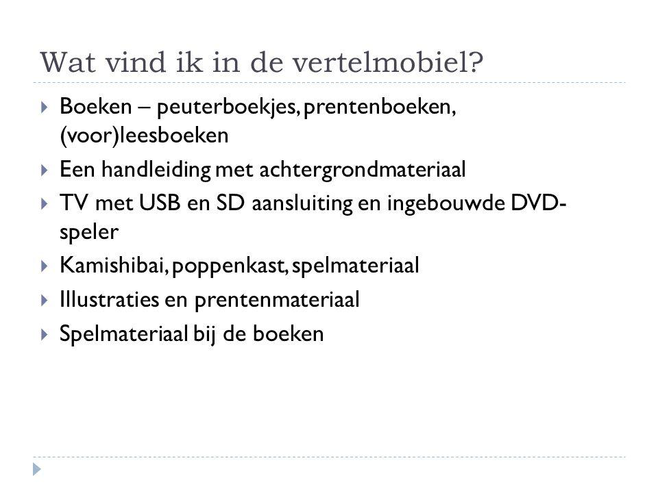 Wat vind ik in de vertelmobiel?  Boeken – peuterboekjes, prentenboeken, (voor)leesboeken  Een handleiding met achtergrondmateriaal  TV met USB en S