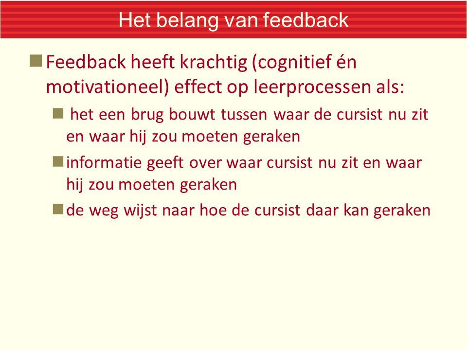 Het belang van feedback  Feedback heeft krachtig (cognitief én motivationeel) effect op leerprocessen als:  het een brug bouwt tussen waar de cursis