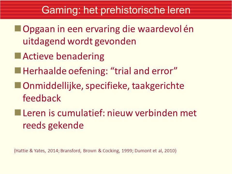 """Gaming: het prehistorische leren  Opgaan in een ervaring die waardevol én uitdagend wordt gevonden  Actieve benadering  Herhaalde oefening: """"trial"""