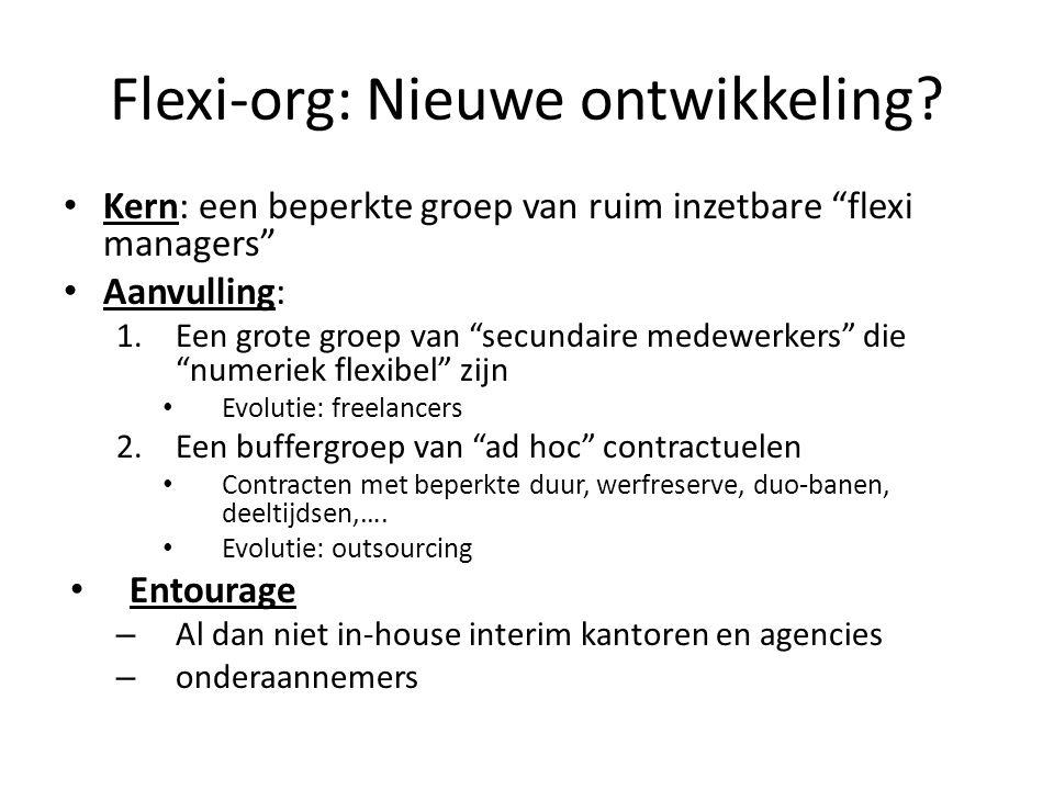"""Flexi-org: Nieuwe ontwikkeling? • Kern: een beperkte groep van ruim inzetbare """"flexi managers"""" • Aanvulling: 1.Een grote groep van """"secundaire medewer"""