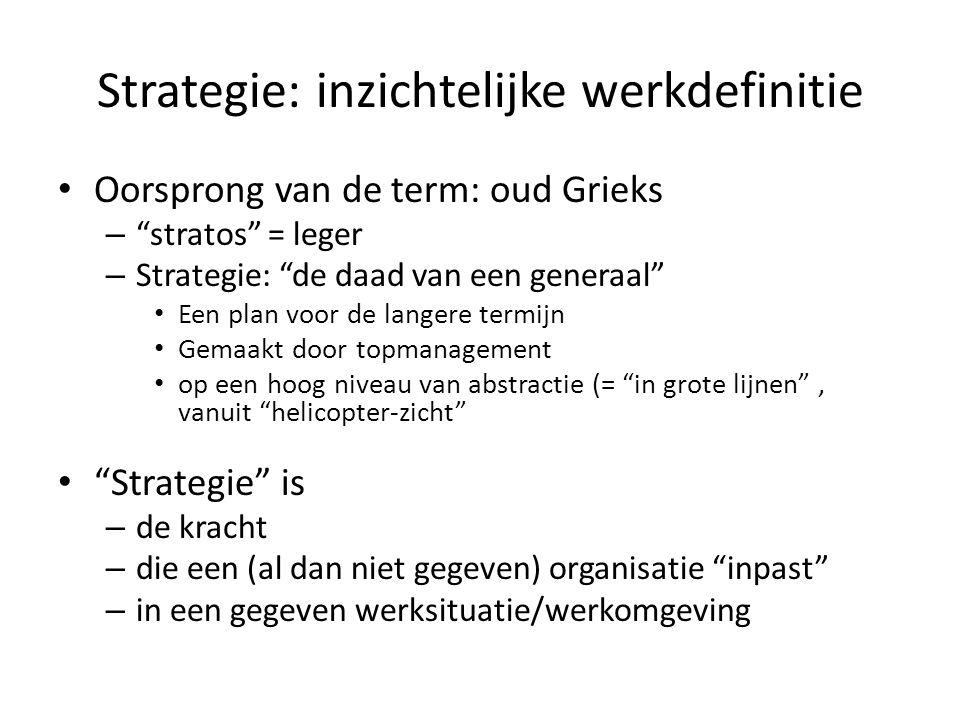 """Strategie: inzichtelijke werkdefinitie • Oorsprong van de term: oud Grieks – """"stratos"""" = leger – Strategie: """"de daad van een generaal"""" • Een plan voor"""