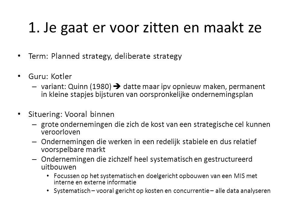 1. Je gaat er voor zitten en maakt ze • Term: Planned strategy, deliberate strategy • Guru: Kotler – variant: Quinn (1980)  datte maar ipv opnieuw ma