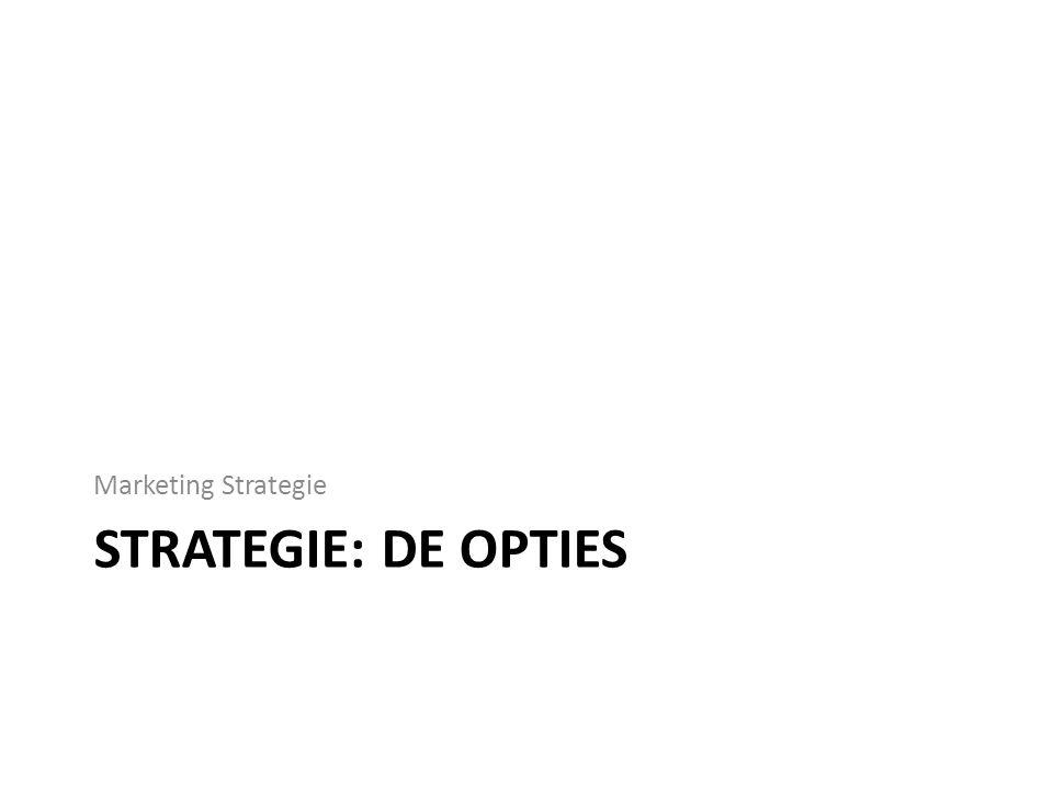 STRATEGIE: DE OPTIES Marketing Strategie