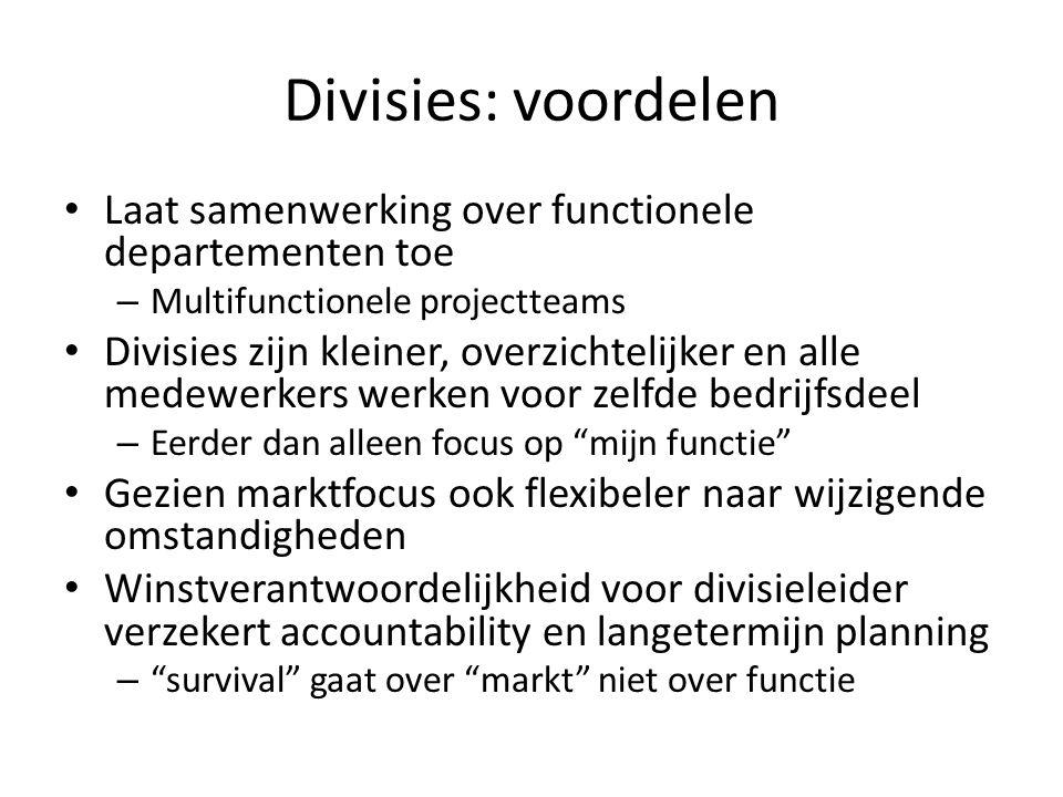 Divisies: voordelen • Laat samenwerking over functionele departementen toe – Multifunctionele projectteams • Divisies zijn kleiner, overzichtelijker e