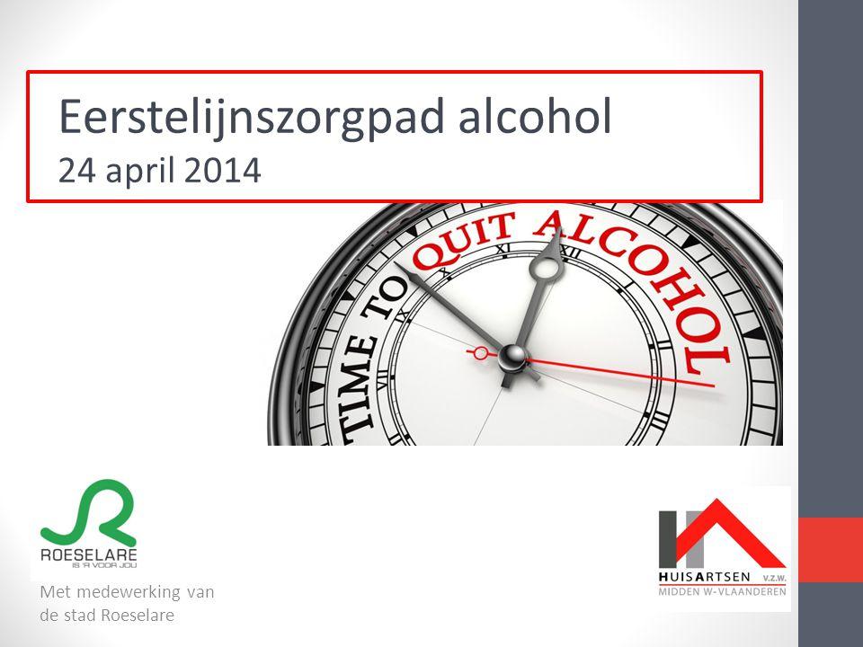 Met medewerking van de stad Roeselare Eerstelijnszorgpad alcohol 24 april 2014