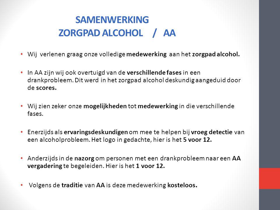 • Wij verlenen graag onze volledige medewerking aan het zorgpad alcohol. • In AA zijn wij ook overtuigd van de verschillende fases in een drankproblee